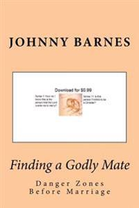 Finding a Godly Mate: Danger Zones Before Marriage