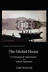 The Orchid House: Art Smuggling and Appointment in India & Afghanistan