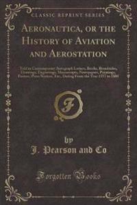 Aeronautica, or the History of Aviation and Aerostation