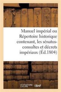Manuel Imperial Ou Repertoire Historique Contenant, Les Senatus-Consultes Et Decrets Imperiaux