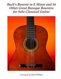 Bach's Bourree in E Minor and 14 Other Great Baroque Bourrees for Solo Classical Guitar