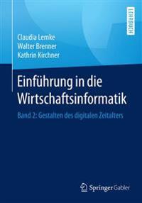 Einführung in Die Wirtschaftsinformatik: Band 2: Gestalten Des Digitalen Zeitalters