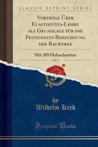 Vortrage UEber Elastizitats-Lehre ALS Grundlage Fur Die Festigkeits-Berechnung Der Bauwerke, Vol. 1