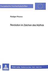Revolution Im Zeichen Des Mythos: Eine Wirkungsgeschichtliche Untersuchung Von Louis Aragons Le Paysan de Paris