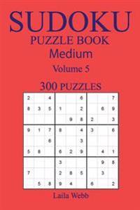 300 Medium Sudoku Puzzle Book: Volume 5