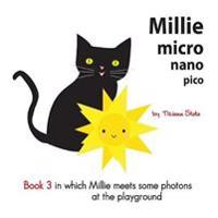 Millie Micro Nano Pico Book 3 in Which Millie Meets Some Photons at the Playground