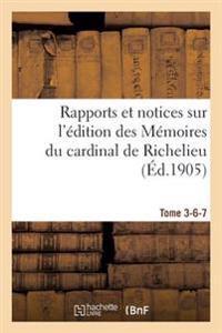 Rapports Et Notices Sur L'Edition Des Memoires Du Cardinal de Richelieu Preparee, Tome 3-6-7
