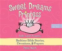 Sweet Dreams Princess: God's Little Princess Bedtime Bible Stories, Devotions, and Prayers
