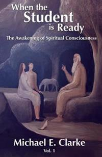 When the Student Is Ready: The Awakening of Spiritual Consciousness
