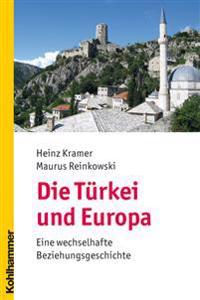 Die Turkei Und Europa: Eine Wechselhafte Beziehungsgeschichte