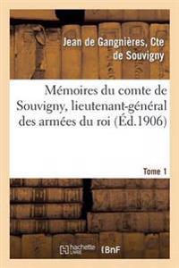 Memoires Du Comte de Souvigny, Lieutenant-General Des Armees Du Roi. Tome 1