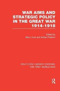 War Aims and Strategic Policy in the Great War 1914-1918 Rle the First World War