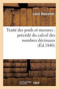 Traite Des Poids Et Mesures: Precede Du Calcul Des Nombres Decimaux