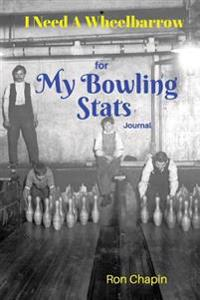 I Need a Wheelbarrow: For My Bowling STATS Journal