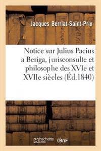 Notice Sur Julius Pacius a Beriga, Jurisconsulte Et Philosophe Des Xvie Et Xviie Siecles: