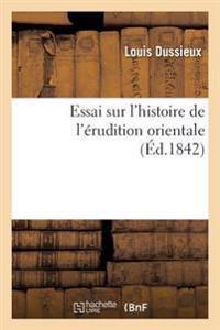 Essai Sur L'Histoire de L'Erudition Orientale