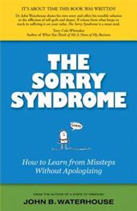 The Sorry Syndrome: How to Learn from Missteps Without Apologizing