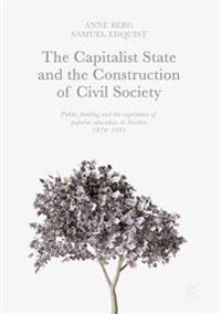 The Capitalist State and the Construction of Civil Society: Public Funding and the Regulation of Popular Education in Sweden, 1870-1991