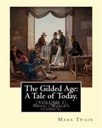 The Gilded Age: A Tale of Today. By: Mark Twain and By: Charles Dudley Warner: (Volume I) Novel (World's Classic's)
