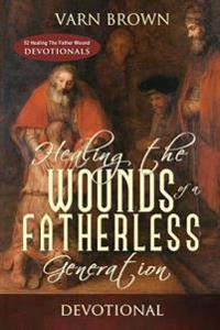 Healing the Wounds of a Fatherless Generation Devotional