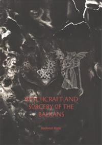 Witchcraft and Sorcery of the Balkans