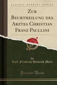 Zur Beurtheilung Des Arztes Christian Franz Paullini (Classic Reprint)