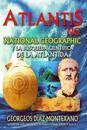 Atlantis.Ng National Geographic y La Busqueda Cientifica de La Atlantida: Localizacion y Antiguedad de La Legendaria Civilizacion de Atlantis Desde La