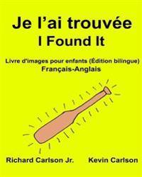 Je L'Ai Trouvee I Found It: Livre D'Images Pour Enfants Francais-Anglais (Edition Bilingue)