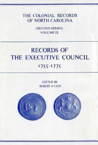 The Colonial Records of North Carolina, Volume 9: Records of the Executive Council, 1755-1775