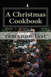 A Christmas Cookbook: A Smorgasbord of Festive Recipes.