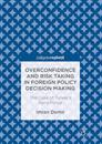 Overconfidence and Risk Taking in Foreign Policy Decision Making