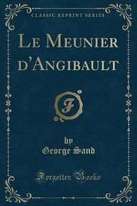 Le Meunier D'Angibault (Classic Reprint)