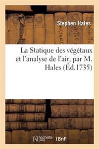 La Statique Des Vegetaux Et L'Analyse de L'Air, Par M. Hales, Ouvrage Traduit de L'Anglais