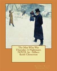 The Man Who Was Thursday: A Nightmare. Novel By: Gilbert Keith Chesterton