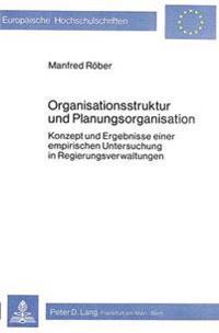 Organisationsstruktur Und Planungsorganisation: Konzept Und Ergebnisse Einer Empirischen Untersuchung in Regierungsverwaltungen