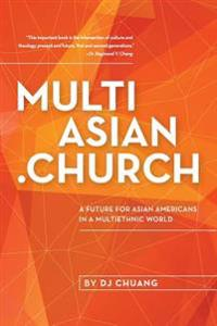 Multiasian.Church: A Future for Asian Americans in a Multiethnic World