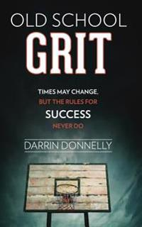 Old School Grit: Times May Change, But the Rules for Success Never Do