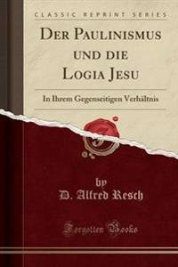 Der Paulinismus Und Die Logia Jesu