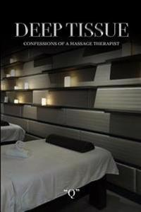 Deep Tissue Confessions of a Massage Therapist