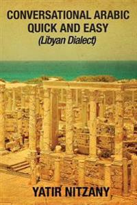 Conversational Arabic Quick and Easy: Libyan Dialect, Libyan Arabic, Libya, Benghazi, Tripoli