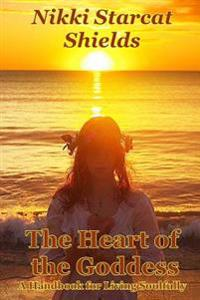 The Heart of the Goddess: A Handbook for Living Soulfully