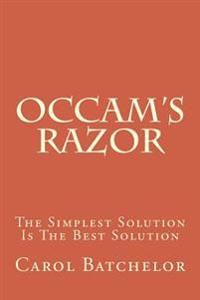 OCCAM's Razor: The Simplest Solution Is the Best Solution