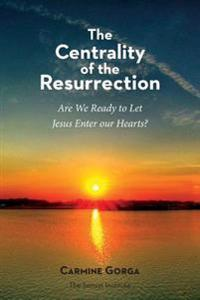 The Centrality of the Resurrection: Are We Ready to Let Jesus Enter Our Hearts?