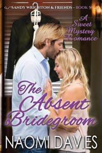 The Absent Bridegroom: A Sweet Mystery Romance