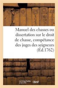 Manuel Des Chasses Ou Dissertation Sur Le Droit de Chasse, Avec Un Traite de la Competance