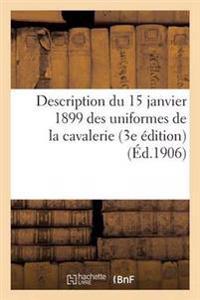 Description Du 15 Janvier 1899 Des Uniformes de la Cavalerie 3e Edition