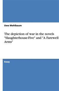 The Depiction of War in the Novels Slaughterhouse-Five and a Farewell to Arms