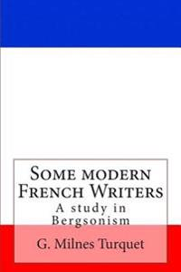 Some Modern French Writers: A Study in Bergsonism
