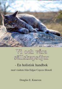 Vi och våra sällskapsdjur - En holistisk handbok med visdom från Edgar Cayces filosofi