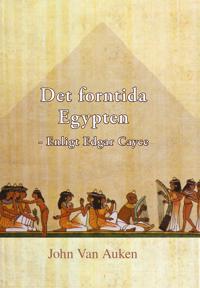 Det forntida Egypten : enligt Edgar Cayce